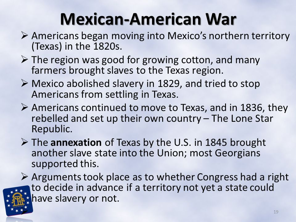 Mexican-American War Americans began moving into Mexicos northern territory (Texas) in the 1820s.