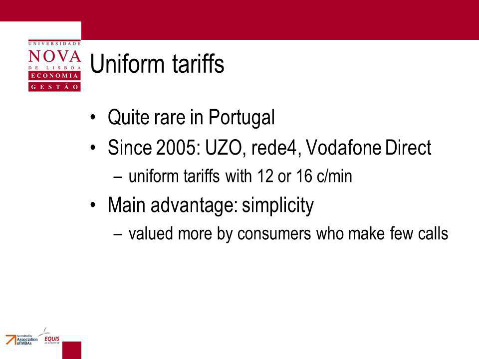 Uniform tariffs Quite rare in Portugal Since 2005: UZO, rede4, Vodafone Direct –uniform tariffs with 12 or 16 c/min Main advantage: simplicity –valued more by consumers who make few calls