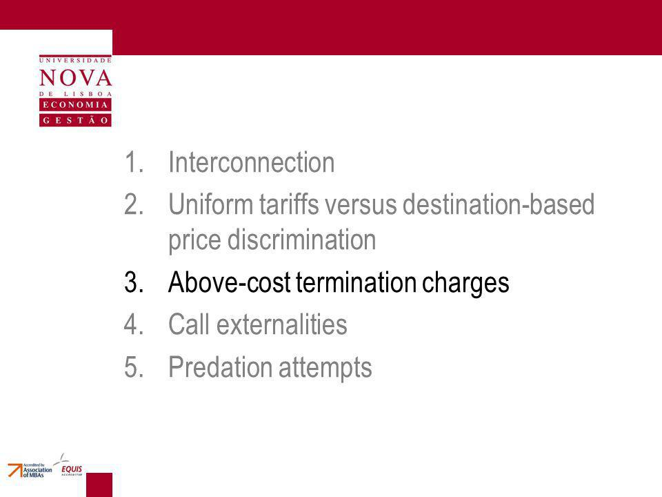 1.Interconnection 2.Uniform tariffs versus destination-based price discrimination 3.Above-cost termination charges 4.Call externalities 5.Predation attempts