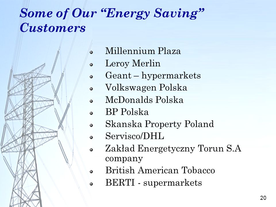20 Some of Our Energy Saving Customers Millennium Plaza Leroy Merlin Geant – hypermarkets Volkswagen Polska McDonalds Polska BP Polska Skanska Propert