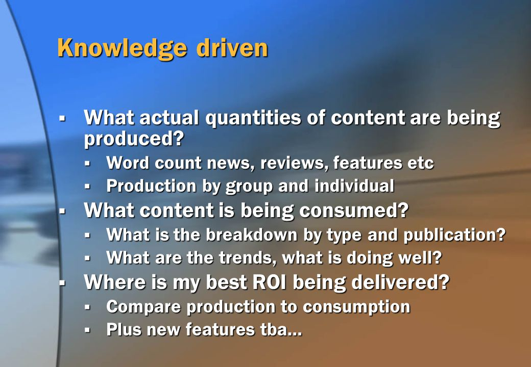 Knowledge driven What actual quantities of content are being produced.