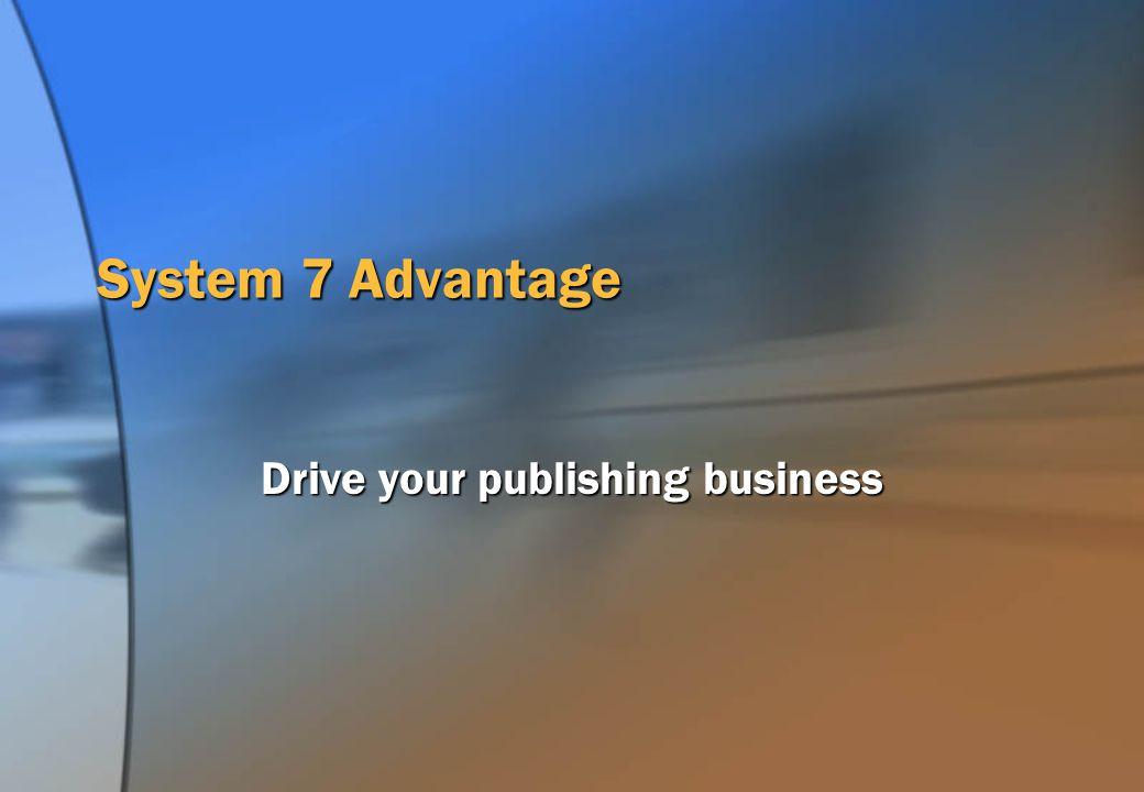 System 7 Advantage Drive your publishing business