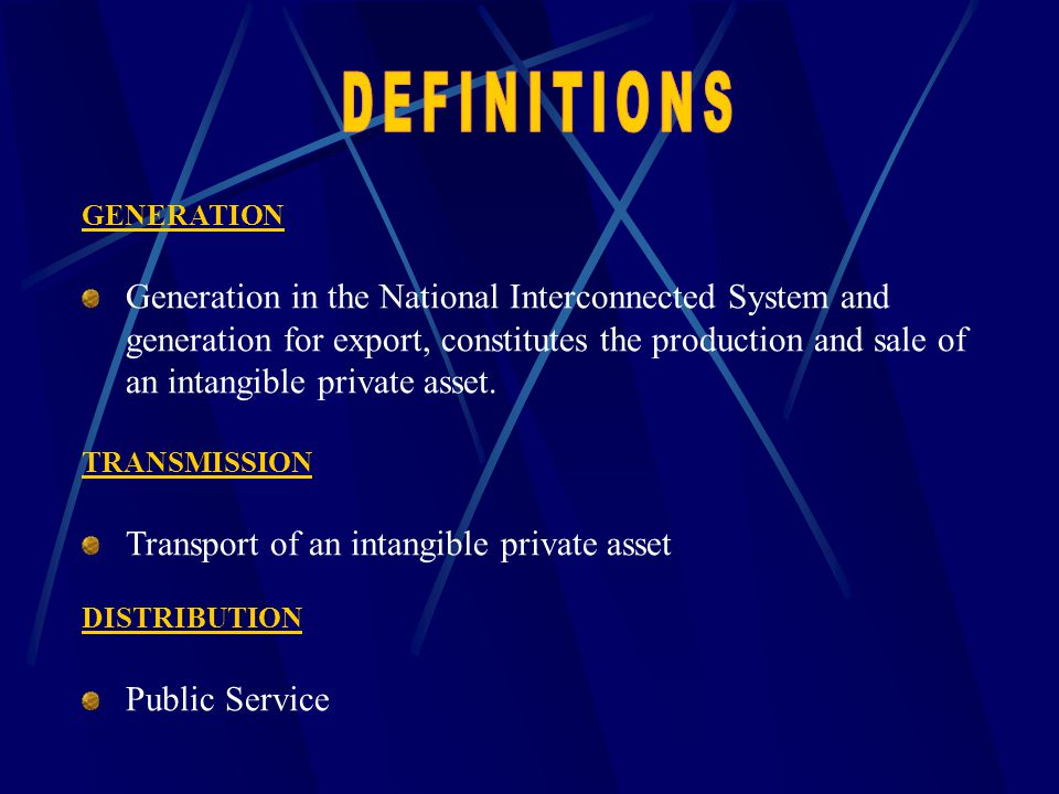 GENERATION Generation in the National Interconnected System and generation for export, constitutes the production and sale of an intangible private as