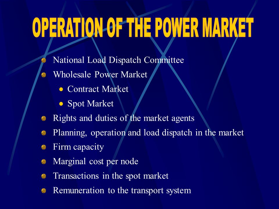 National Load Dispatch Committee Wholesale Power Market Contract Market Spot Market Rights and duties of the market agents Planning, operation and loa
