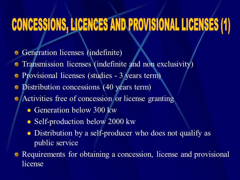 Generation licenses (indefinite) Transmission licenses (indefinite and non exclusivity) Provisional licenses (studies - 3 years term) Distribution con