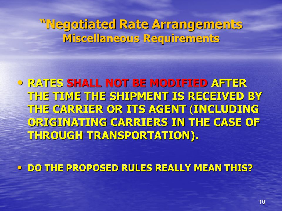 Negotiated Rate Arrangements Miscellaneous Requirements RATES SHALL NOT BE MODIFIED AFTER THE TIME THE SHIPMENT IS RECEIVED BY THE CARRIER OR ITS AGENT (INCLUDING ORIGINATING CARRIERS IN THE CASE OF THROUGH TRANSPORTATION).