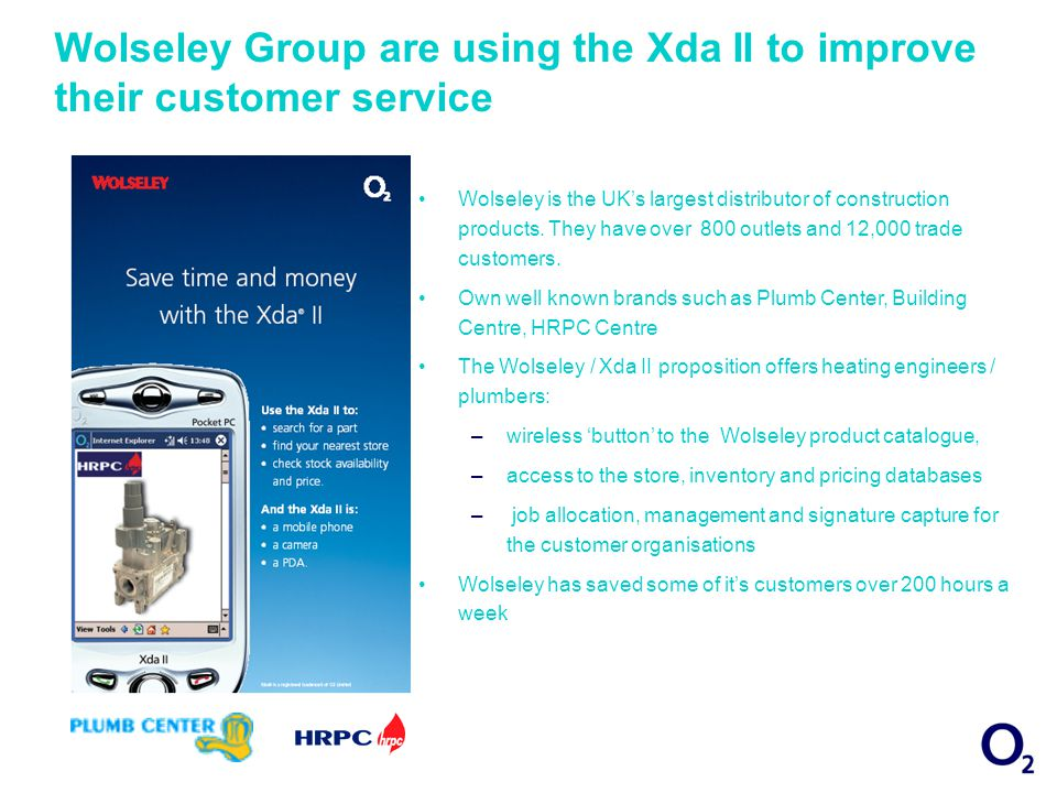 Wolseley Group are using the Xda II to improve their customer service Wolseley is the UKs largest distributor of construction products.