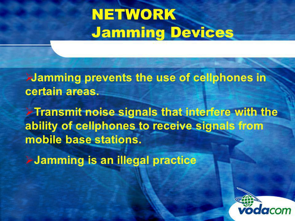 NETWORK Jamming Devices Jamming prevents the use of cellphones in certain areas.
