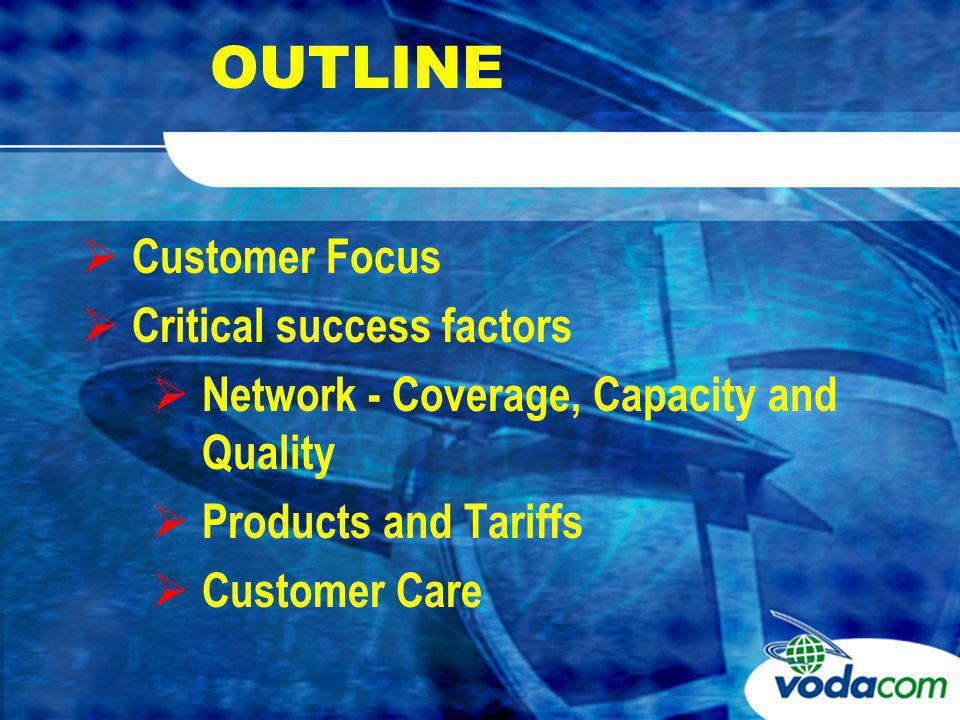 CUSTOMER FOCUS LICENCE REQUIREMENTS : Network - Coverage, Capacity, Quality Products and Tariffs Customer Care Vodacom has met all requirements and Reports to ICASA bi-annually