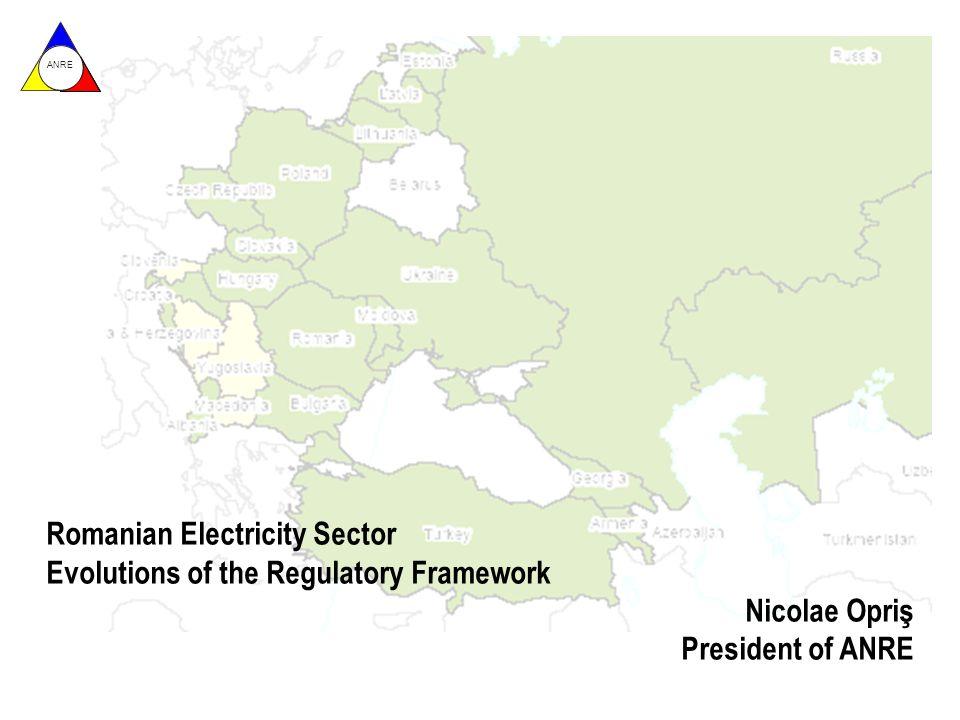ANRE Romanian Electricity Sector Evolutions of the Regulatory Framework Nicolae Opriş President of ANRE