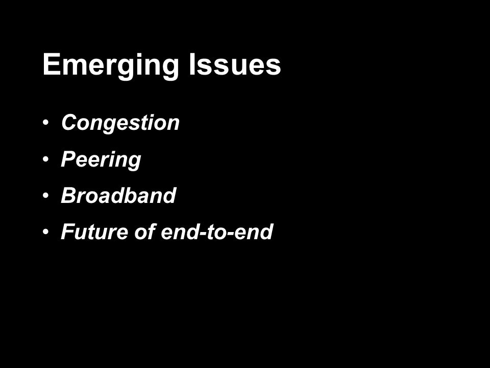 Emerging Issues Congestion Peering Broadband Future of end-to-end