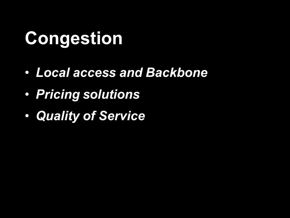 Congestion Local access and Backbone Pricing solutions Quality of Service