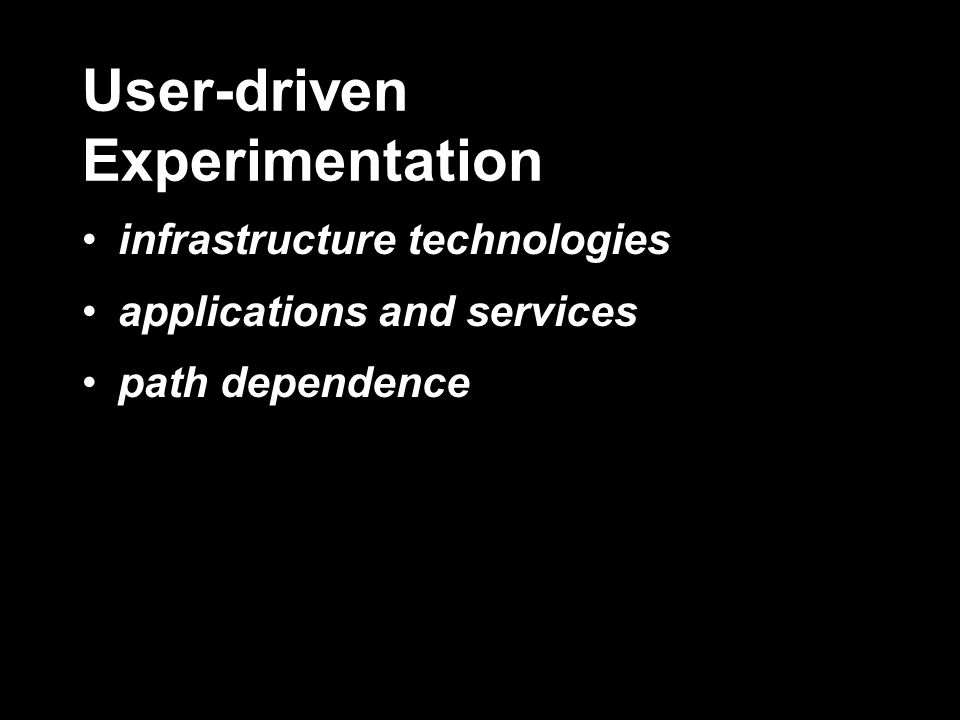 User-driven Experimentation infrastructure technologies applications and services path dependence