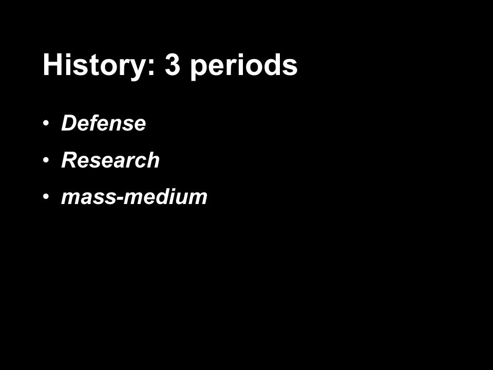 History: 3 periods Defense Research mass-medium