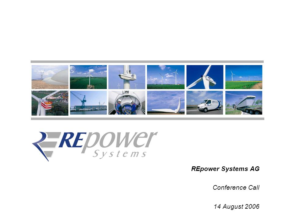 1 REpower Systems AG Conference Call 14 August 2006