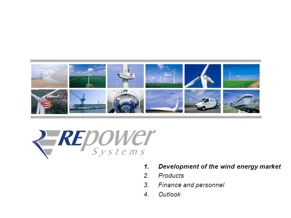 6 1.Development of the wind energy market 2.Products 3.Finance and personnel 4.Outlook