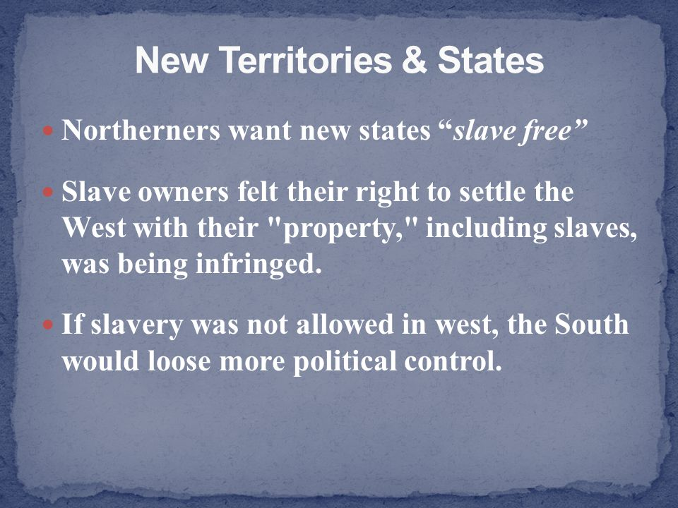Northerners want new states slave free Slave owners felt their right to settle the West with their