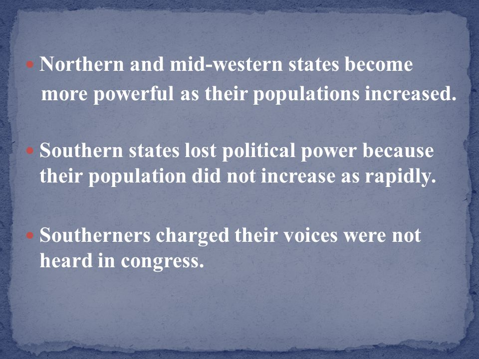 Northern and mid-western states become more powerful as their populations increased. Southern states lost political power because their population did
