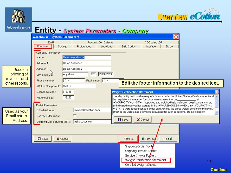 13 Entity - System Parameters - Company Used on printing of invoices and other reports.