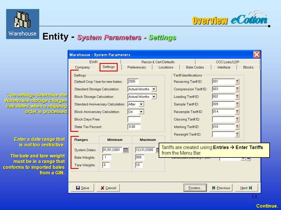 14 Entity - System Parameters - Settings The settings determine the Warehouse storage charges calculated when a shipping order is processed Enter a date range that is not too restrictive.