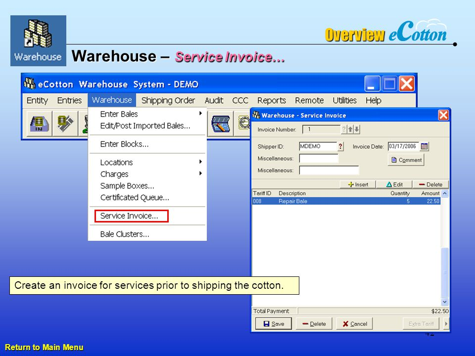 42 Warehouse – Service Invoice… Overview Return to Main Menu Return to Main Menu Create an invoice for services prior to shipping the cotton.