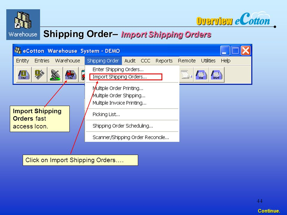 44 Continue. Shipping Order– Import Shipping Orders Click on Import Shipping Orders….