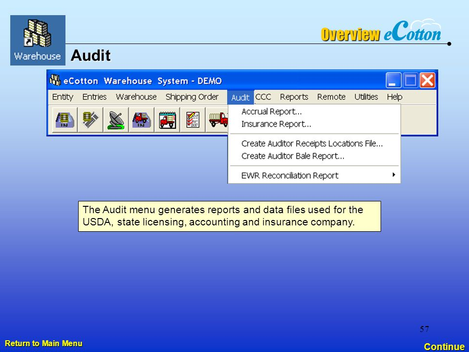 57 Audit Continue Overview Return to Main Menu Return to Main Menu The Audit menu generates reports and data files used for the USDA, state licensing, accounting and insurance company.