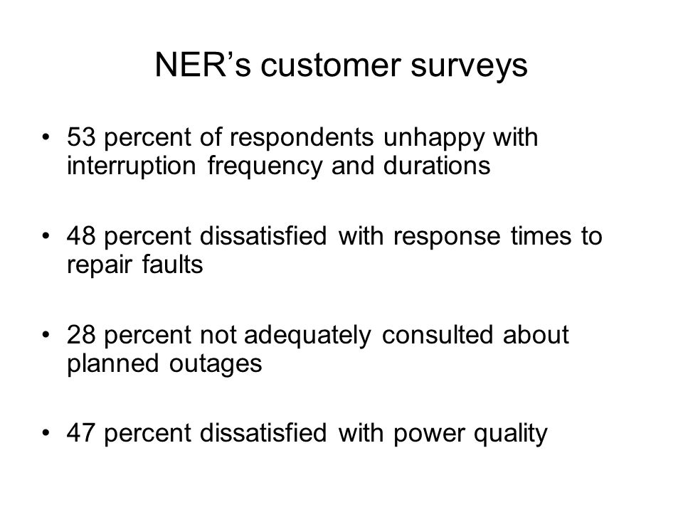NERs customer surveys 53 percent of respondents unhappy with interruption frequency and durations 48 percent dissatisfied with response times to repai