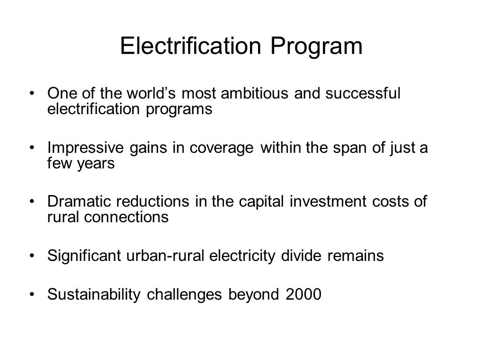 Electrification Program One of the worlds most ambitious and successful electrification programs Impressive gains in coverage within the span of just