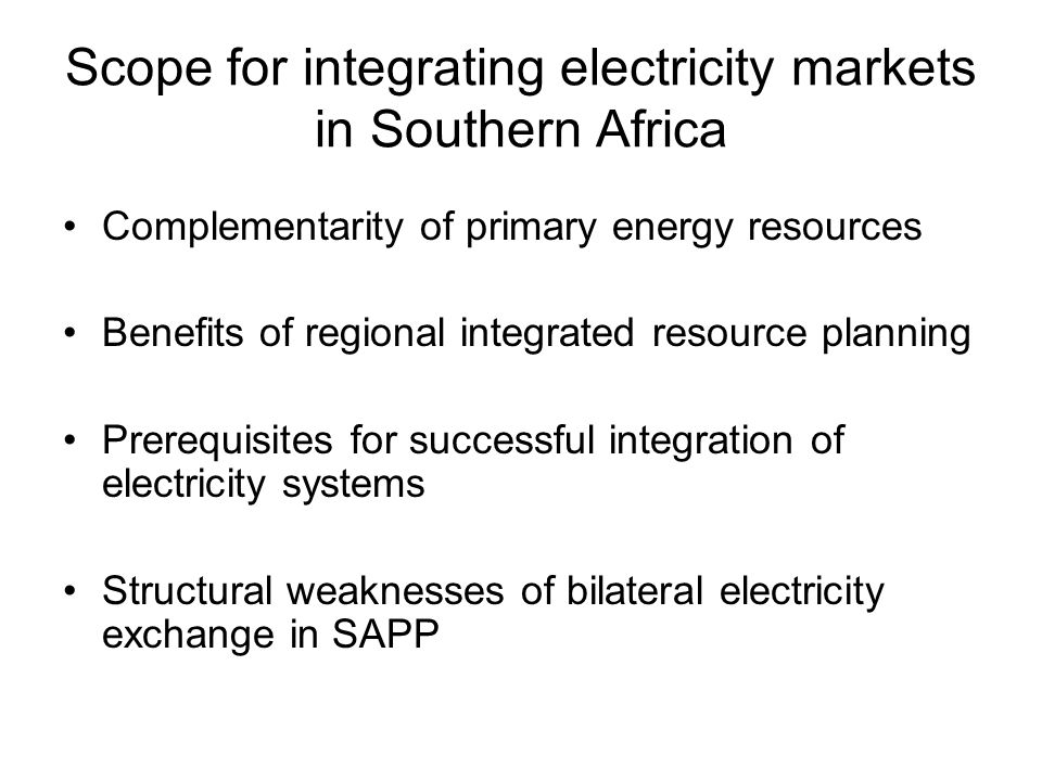 Scope for integrating electricity markets in Southern Africa Complementarity of primary energy resources Benefits of regional integrated resource plan