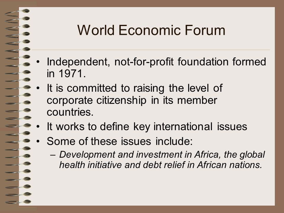 World Economic Forum Independent, not-for-profit foundation formed in 1971.