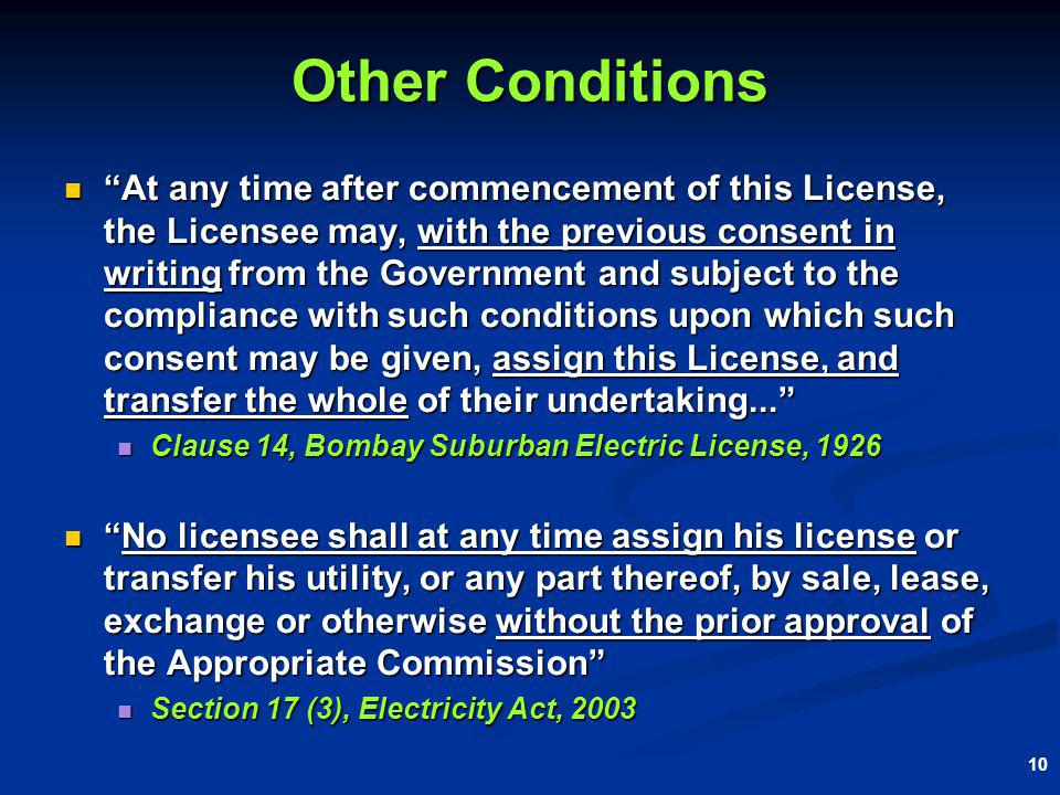 10 Other Conditions At any time after commencement of this License, the Licensee may, with the previous consent in writing from the Government and subject to the compliance with such conditions upon which such consent may be given, assign this License, and transfer the whole of their undertaking...