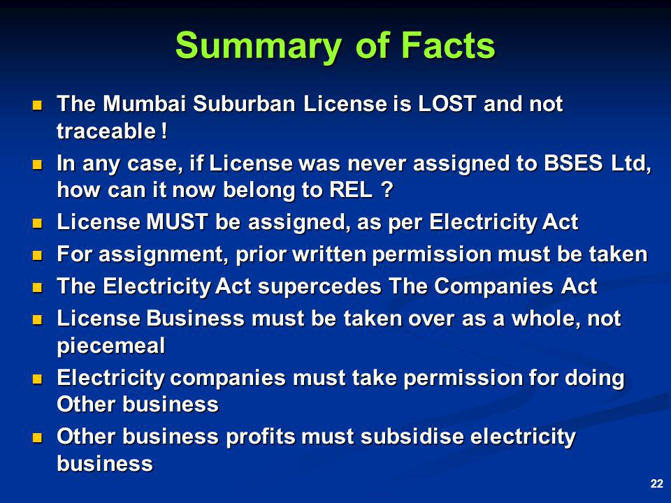 22 Summary of Facts The Mumbai Suburban License is LOST and not traceable .