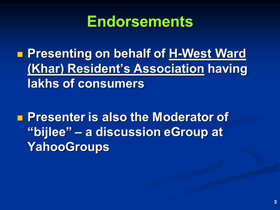 3 Endorsements Presenting on behalf of H-West Ward (Khar) Residents Association having lakhs of consumers Presenting on behalf of H-West Ward (Khar) R
