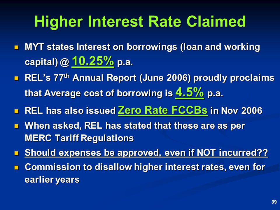 39 Higher Interest Rate Claimed MYT states Interest on borrowings (loan and working capital) @ 10.25% p.a.