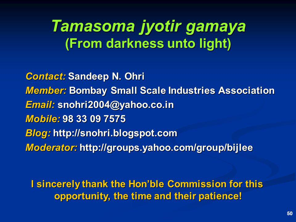 50 Tamasoma jyotir gamaya (From darkness unto light) Contact: Sandeep N.