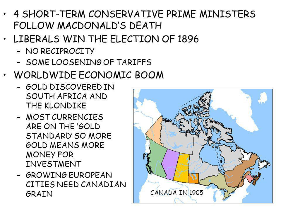 4 SHORT-TERM CONSERVATIVE PRIME MINISTERS FOLLOW MACDONALDS DEATH LIBERALS WIN THE ELECTION OF 1896 –NO RECIPROCITY –SOME LOOSENING OF TARIFFS WORLDWI