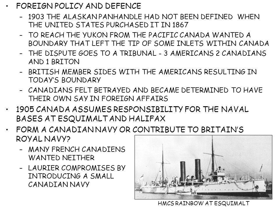 FOREIGN POLICY AND DEFENCE –1903 THE ALASKAN PANHANDLE HAD NOT BEEN DEFINED WHEN THE UNITED STATES PURCHASED IT IN 1867 –TO REACH THE YUKON FROM THE P