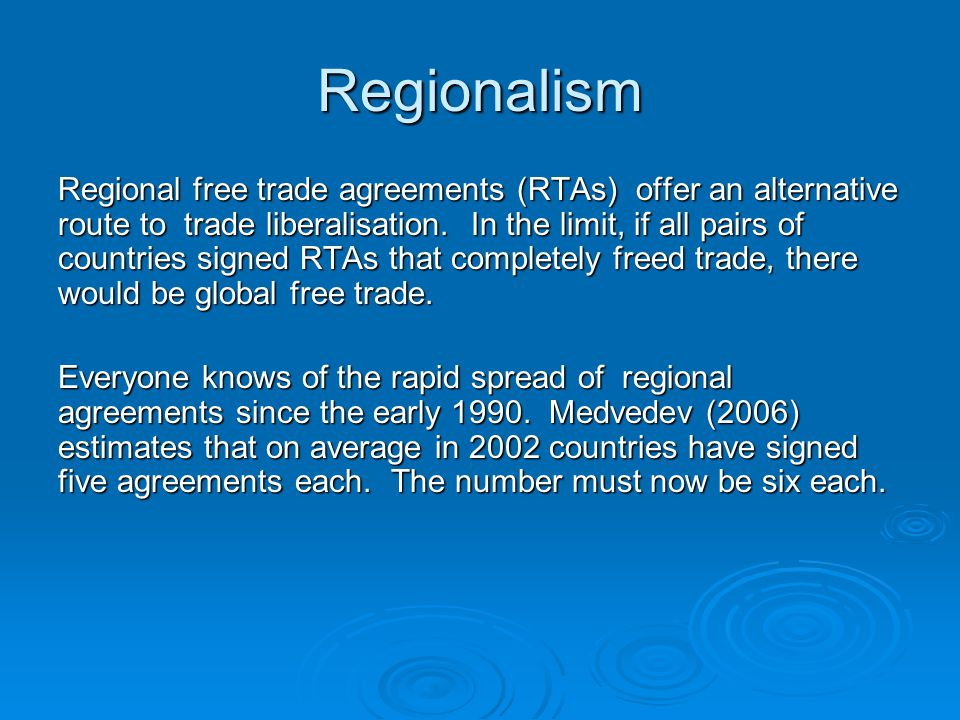 Regionalism Regional free trade agreements (RTAs) offer an alternative route to trade liberalisation.
