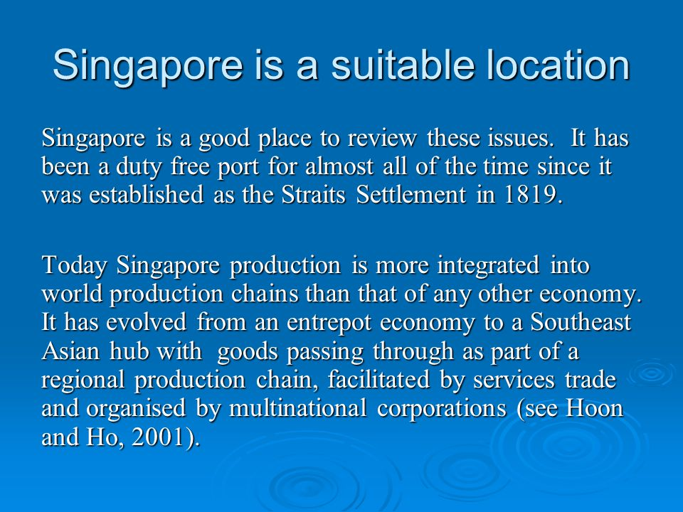 Singapore is a suitable location Singapore is a good place to review these issues.