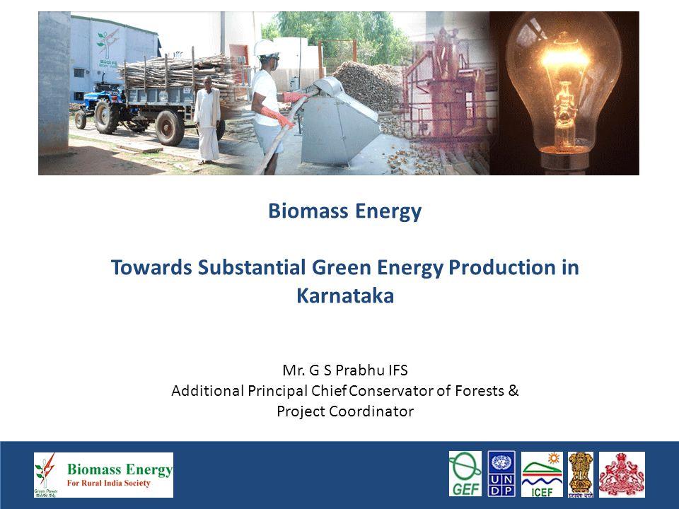 Biomass Energy Towards Substantial Green Energy Production in Karnataka Mr.