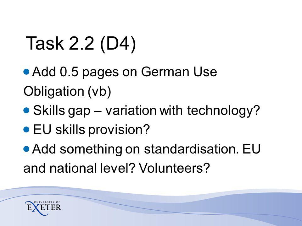 Task 2.2 (D4) Add 0.5 pages on German Use Obligation (vb) Skills gap – variation with technology? EU skills provision? Add something on standardisatio