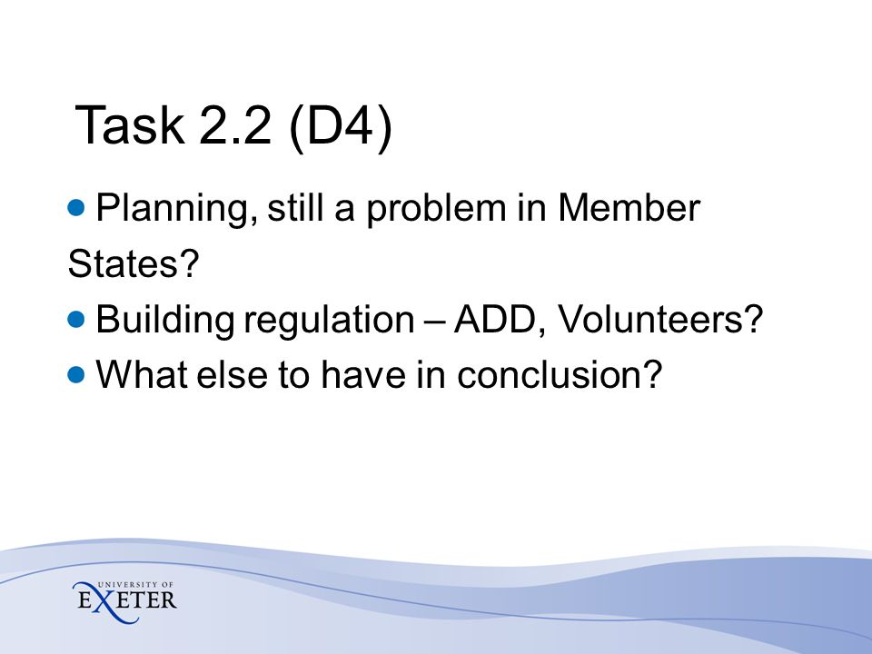 Task 2.2 (D4) Planning, still a problem in Member States? Building regulation – ADD, Volunteers? What else to have in conclusion?