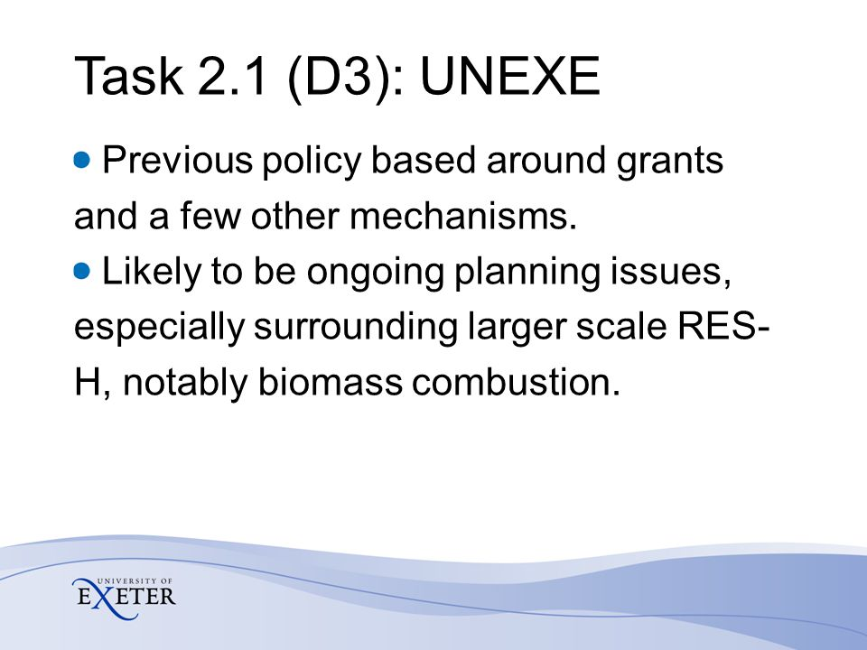 Task 2.1 (D3): UNEXE Previous policy based around grants and a few other mechanisms. Likely to be ongoing planning issues, especially surrounding larg