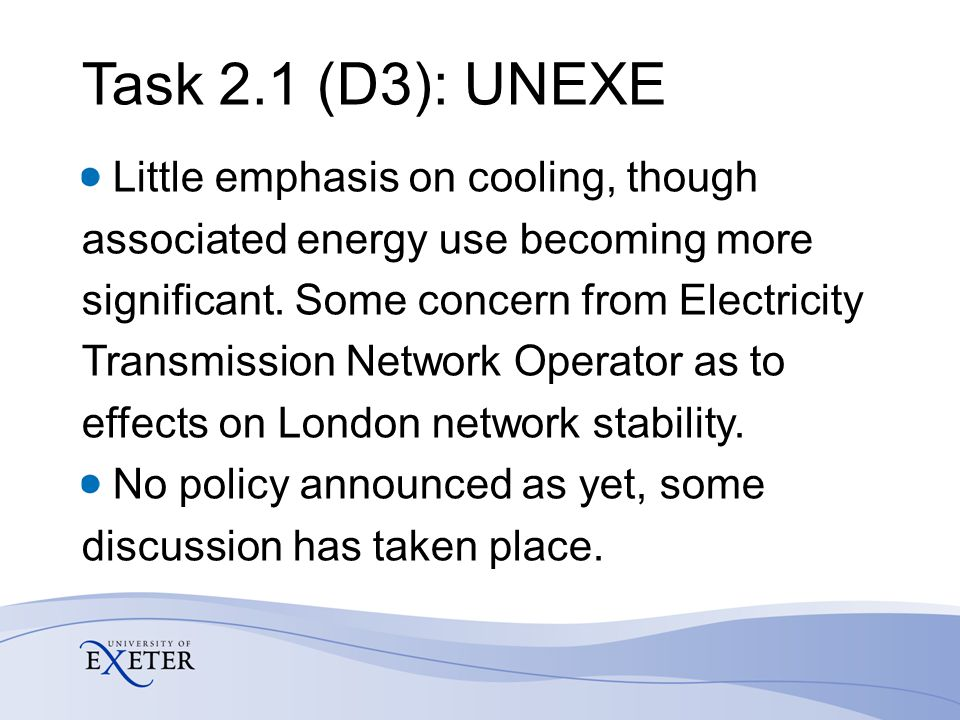 Task 2.1 (D3): UNEXE Little emphasis on cooling, though associated energy use becoming more significant. Some concern from Electricity Transmission Ne