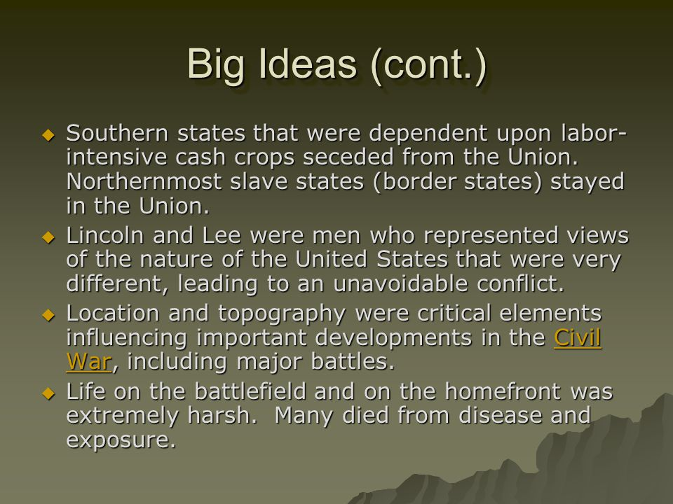 Big Ideas Cultural, economic, and constitutional differences between the North and the South eventually resulted in the Civil War. Cultural, economic,