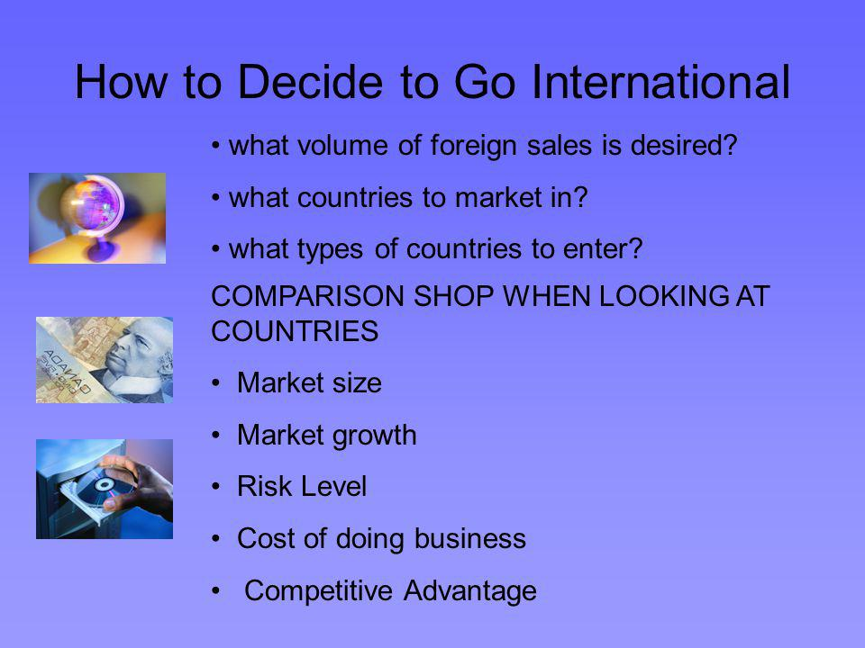 How to Decide to Go International what volume of foreign sales is desired.