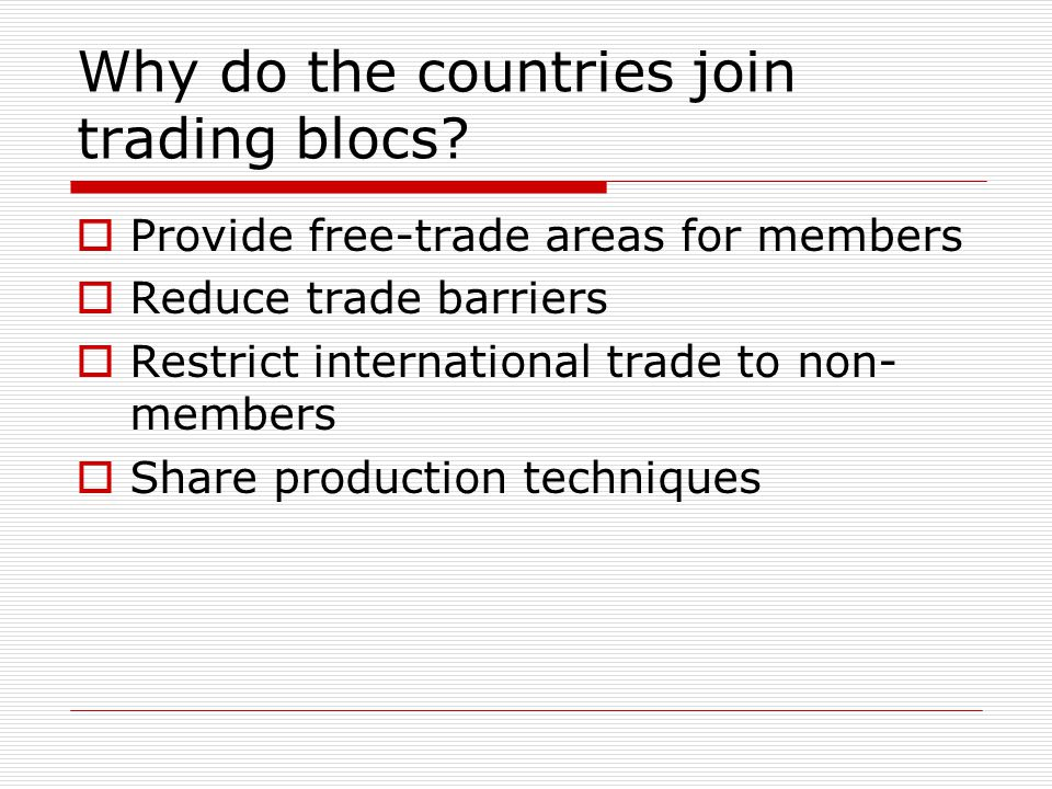 Why do the countries join trading blocs.