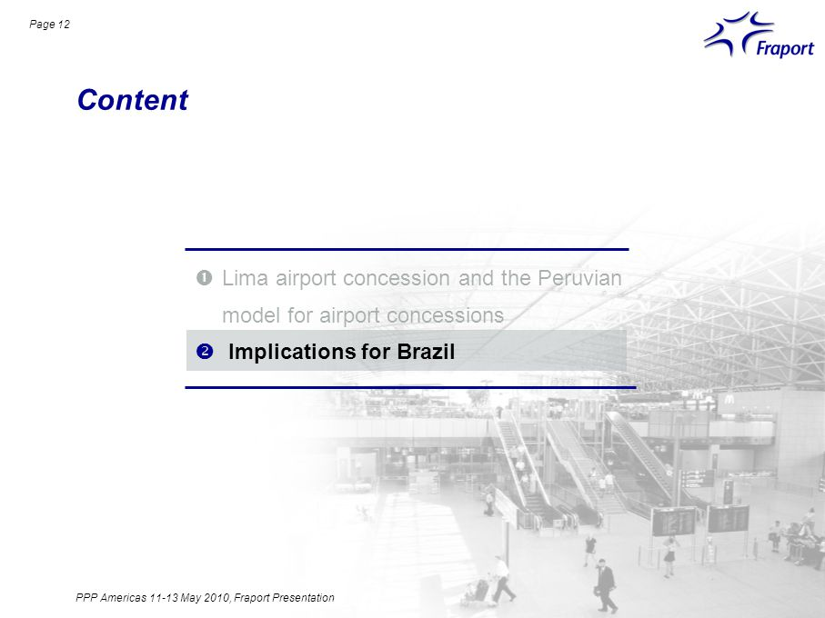 Content Page 12 Lima airport concession and the Peruvian model for airport concessions Implications for Brazil PPP Americas 11-13 May 2010, Fraport Presentation