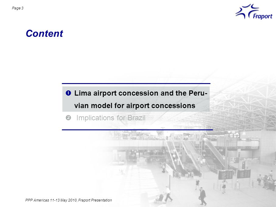 Content Page 3 Lima airport concession and the Peru- vian model for airport concessions Implications for Brazil PPP Americas 11-13 May 2010, Fraport Presentation